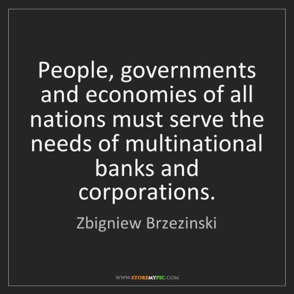 Zbigniew Brzezinski: People, governments and economies of all nations must...