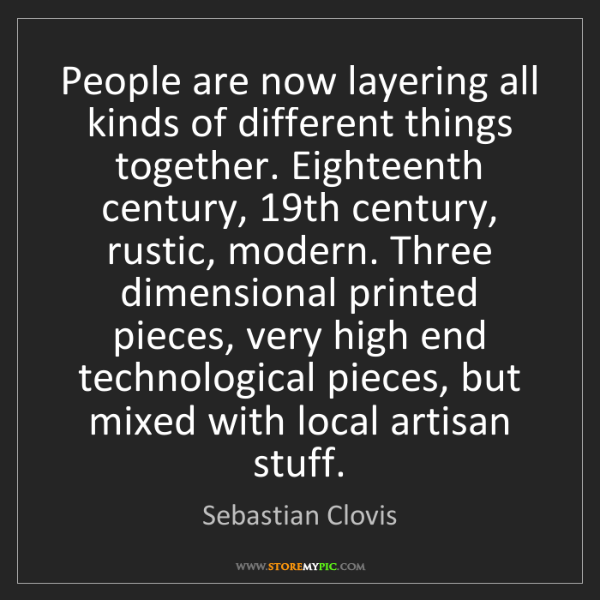 Sebastian Clovis: People are now layering all kinds of different things...
