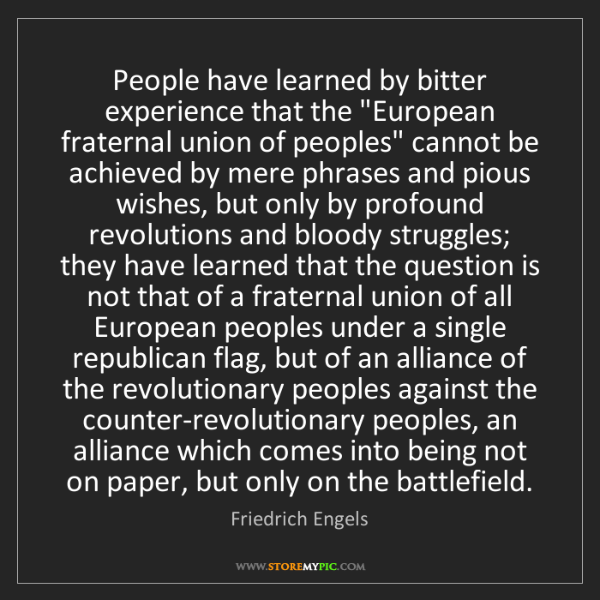 "Friedrich Engels: People have learned by bitter experience that the ""European..."
