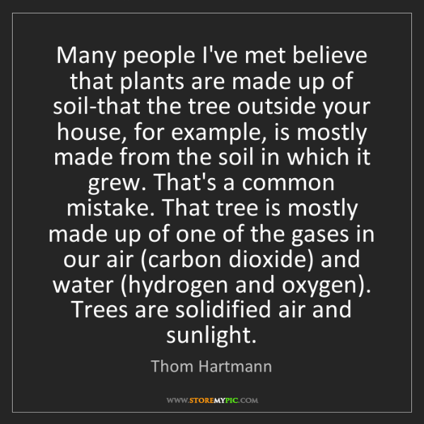 Thom Hartmann: Many people I've met believe that plants are made up...
