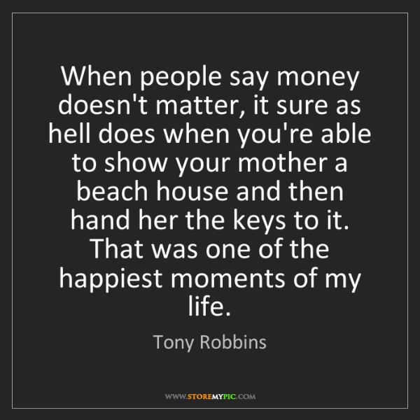Tony Robbins: When people say money doesn't matter, it sure as hell...