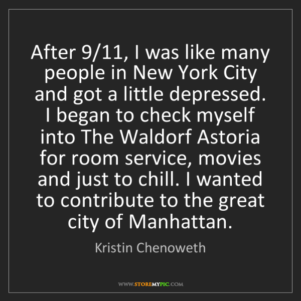 Kristin Chenoweth: After 9/11, I was like many people in New York City and...