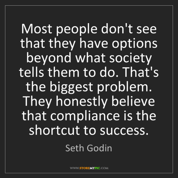 Seth Godin: Most people don't see that they have options beyond what...