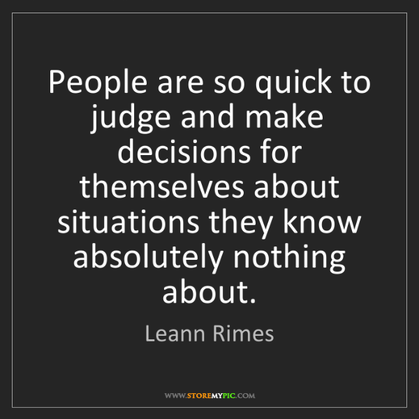 Leann Rimes: People are so quick to judge and make decisions for themselves...