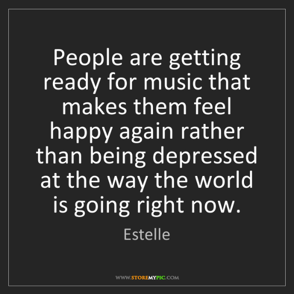 Estelle: People are getting ready for music that makes them feel...