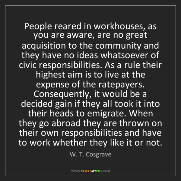 W. T. Cosgrave: People reared in workhouses, as you are aware, are no...