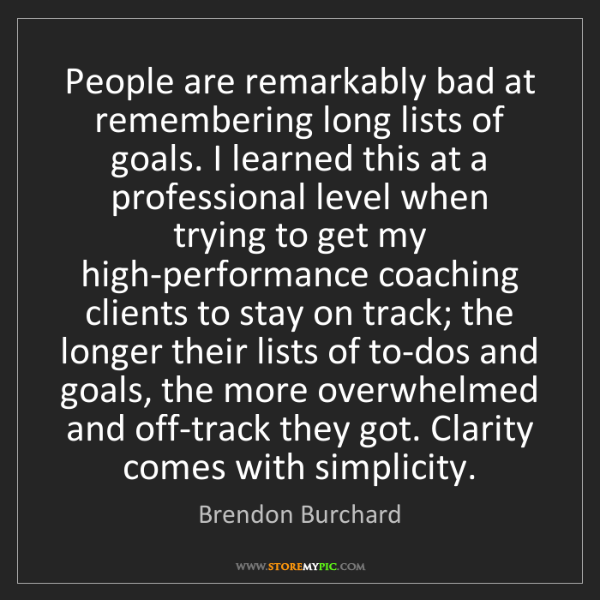 Brendon Burchard: People are remarkably bad at remembering long lists of...