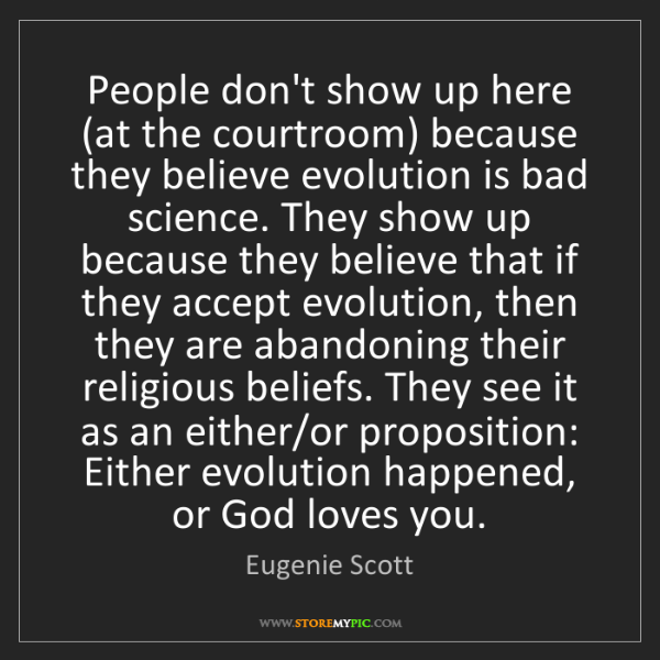 Eugenie Scott: People don't show up here (at the courtroom) because...