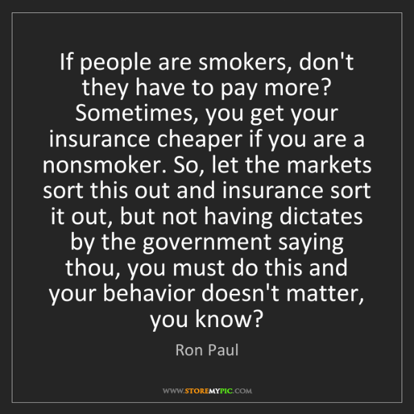 Ron Paul: If people are smokers, don't they have to pay more? Sometimes,...