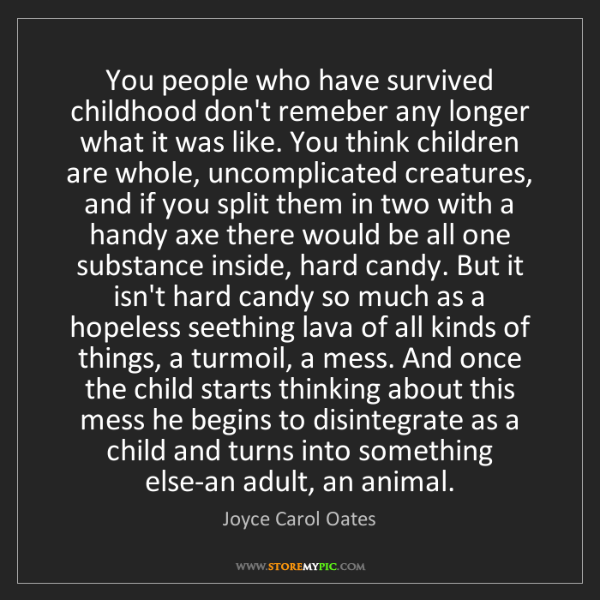 Joyce Carol Oates: You people who have survived childhood don't remeber...