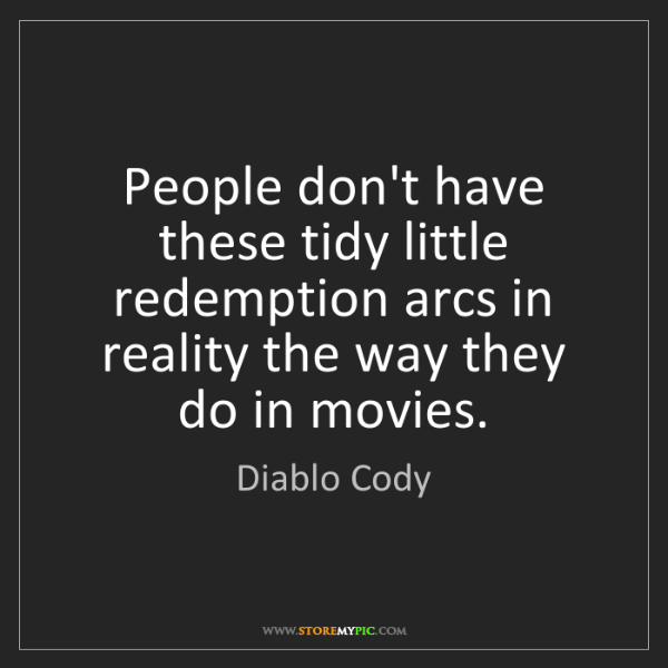 Diablo Cody: People don't have these tidy little redemption arcs in...