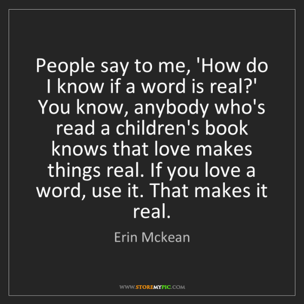 Erin Mckean: People say to me, 'How do I know if a word is real?'...