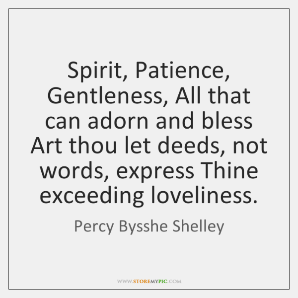 Spirit, Patience, Gentleness, All that can adorn and bless Art thou let ...