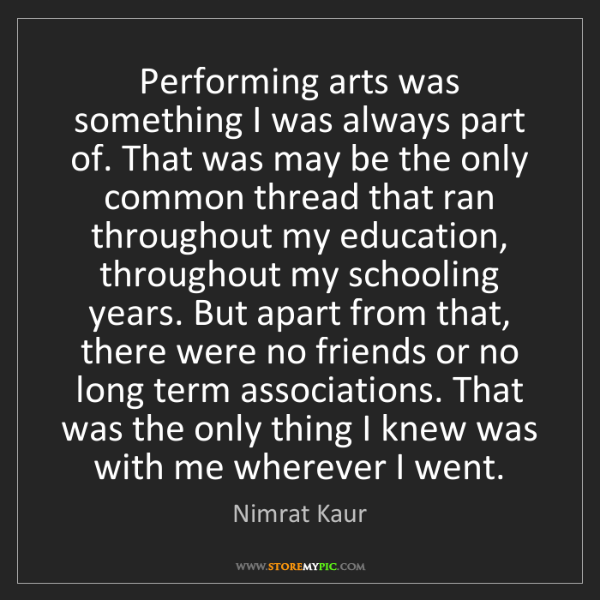 Nimrat Kaur: Performing arts was something I was always part of. That...