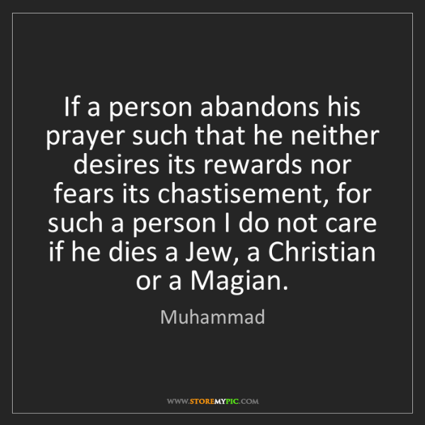 Muhammad: If a person abandons his prayer such that he neither...