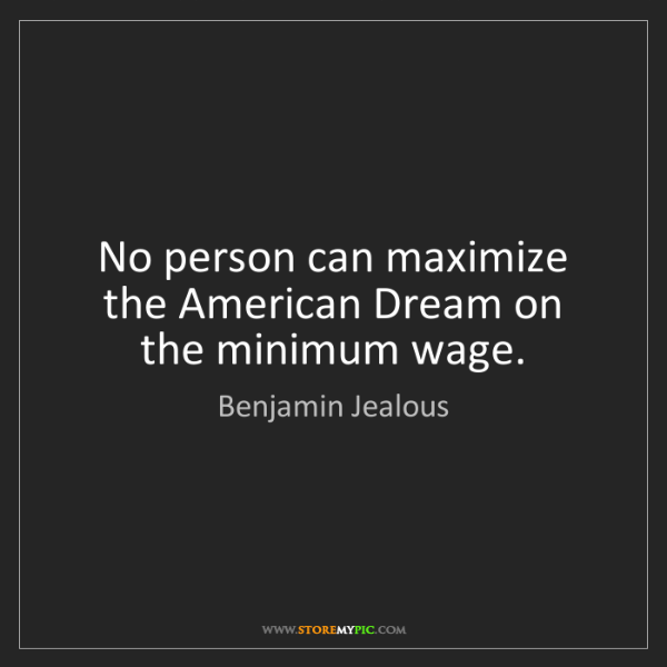 Benjamin Jealous: No person can maximize the American Dream on the minimum...