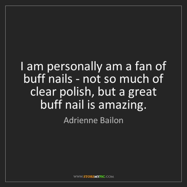 Adrienne Bailon: I am personally am a fan of buff nails - not so much...