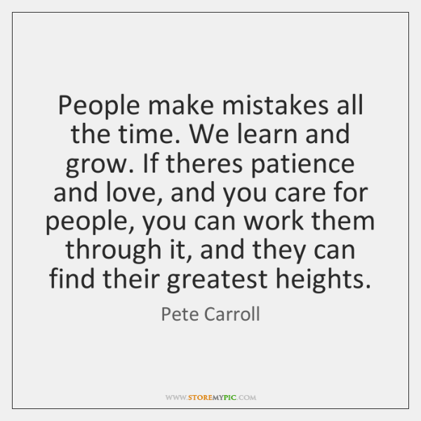 People make mistakes all the time. We learn and grow. If theres ...