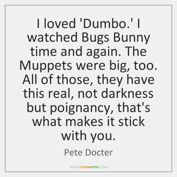 I loved 'Dumbo.' I watched Bugs Bunny time and again. The ...