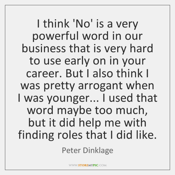 I think 'No' is a very powerful word in our business that ...