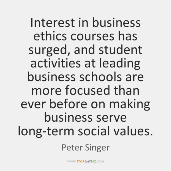 Interest in business ethics courses has surged, and student activities at leading ...