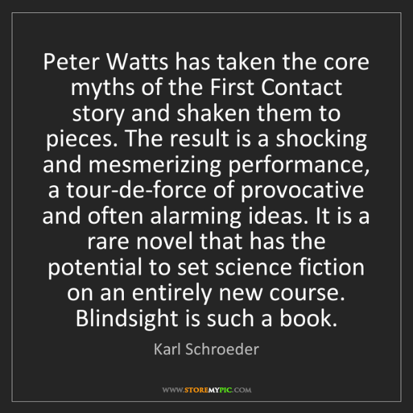 Karl Schroeder: Peter Watts has taken the core myths of the First Contact...