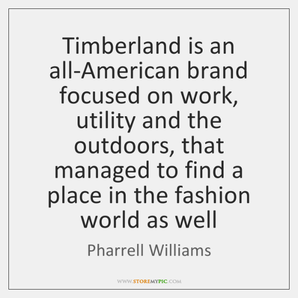 Timberland is an all-American brand focused on work, utility and the outdoors, ...