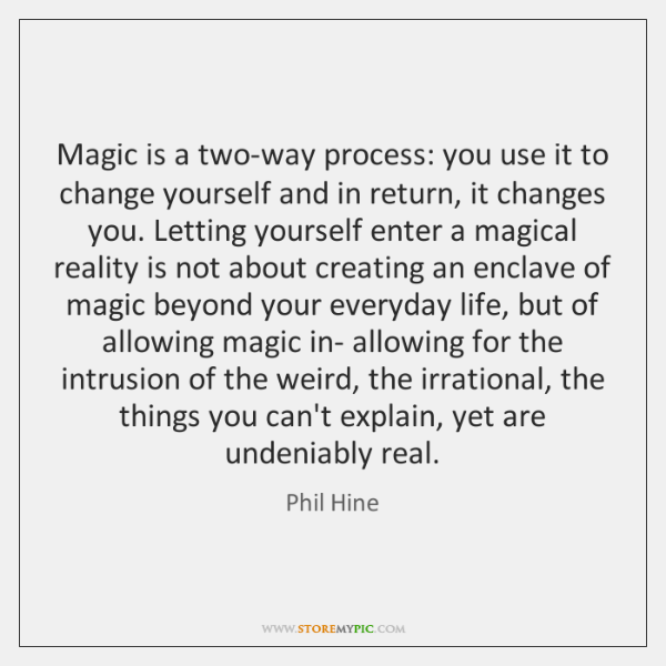 Magic is a two-way process: you use it to change yourself and ...