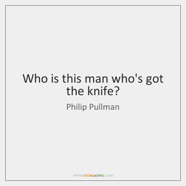 Who is this man who's got the knife?