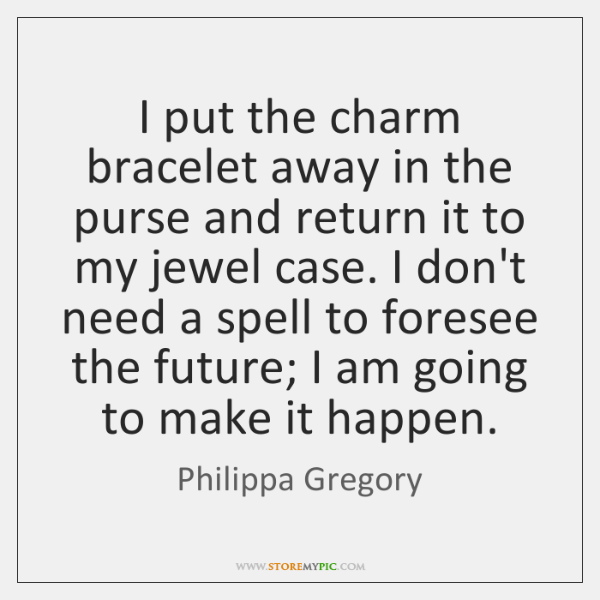I put the charm bracelet away in the purse and return it ...
