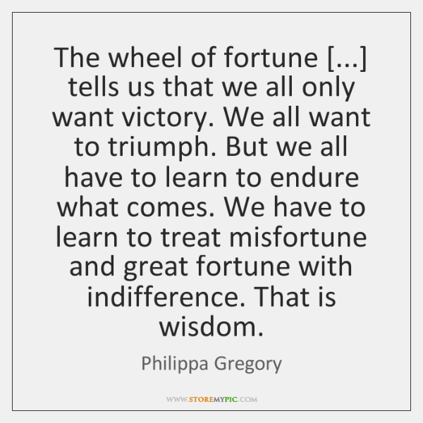 The wheel of fortune [...] tells us that we all only want victory. ...