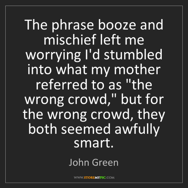 John Green: The phrase booze and mischief left me worrying I'd stumbled...