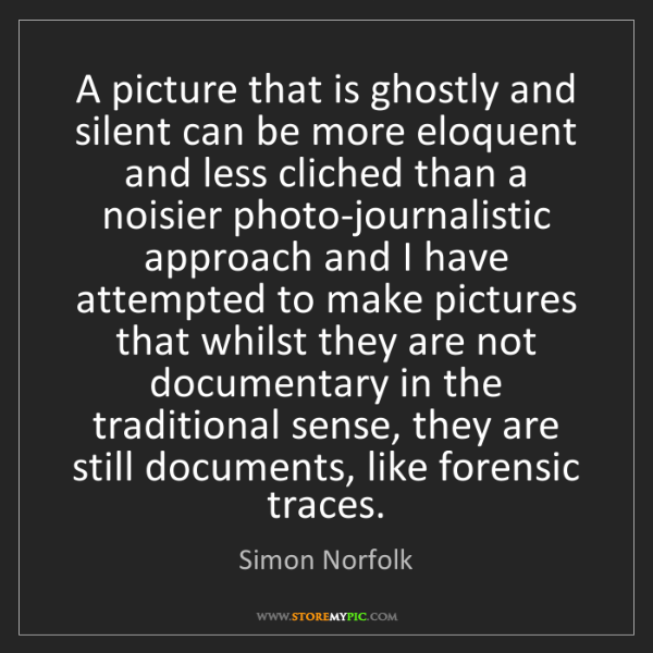 Simon Norfolk: A picture that is ghostly and silent can be more eloquent...