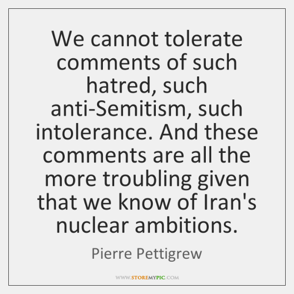 We cannot tolerate comments of such hatred, such anti-Semitism, such intolerance. And ...