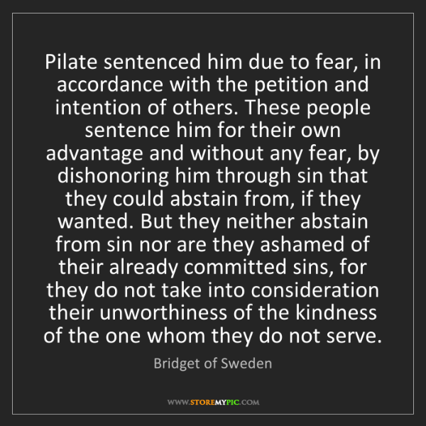 Bridget of Sweden: Pilate sentenced him due to fear, in accordance with...