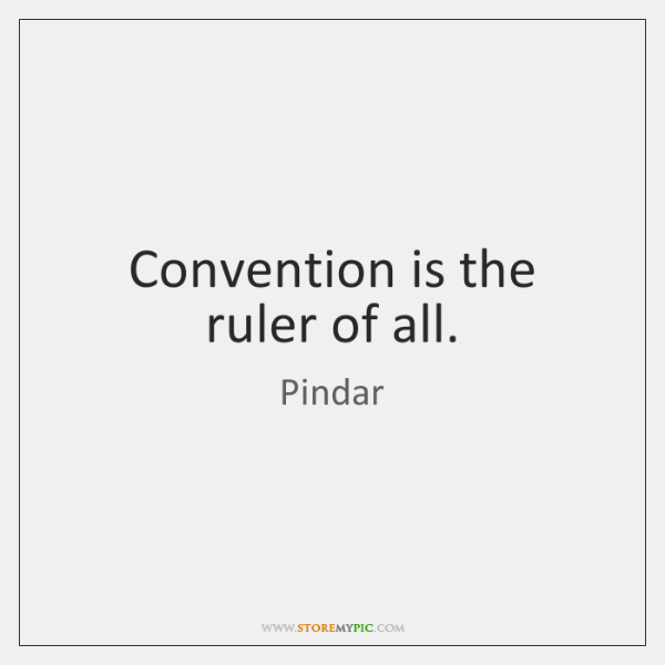 Convention is the ruler of all.