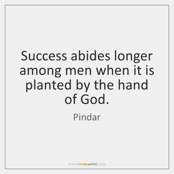 Success abides longer among men when it is planted by the hand ...