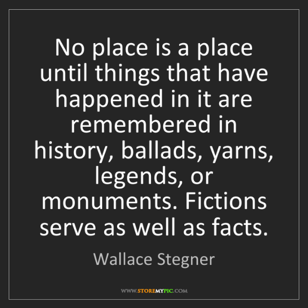 Wallace Stegner: No place is a place until things that have happened in...