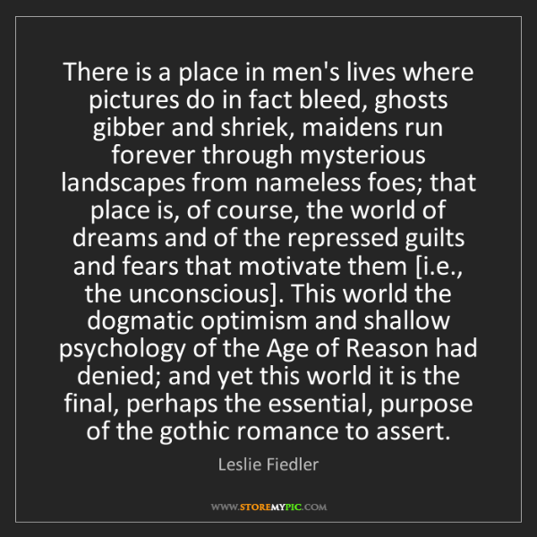 Leslie Fiedler: There is a place in men's lives where pictures do in...