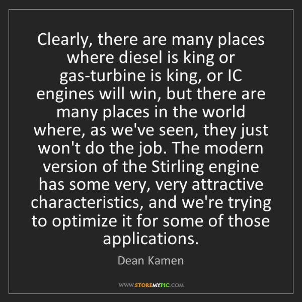 Dean Kamen: Clearly, there are many places where diesel is king or...