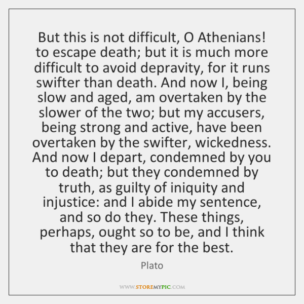 But this is not difficult, O Athenians! to escape death; but it ...