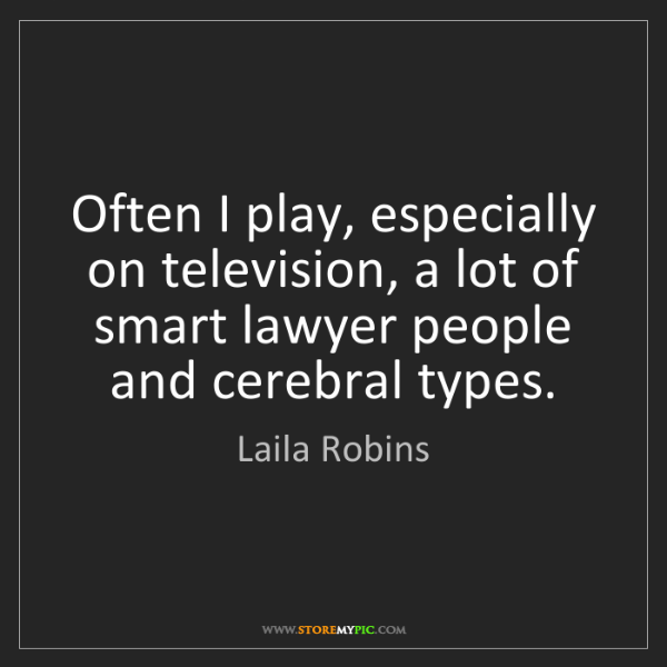 Laila Robins: Often I play, especially on television, a lot of smart...