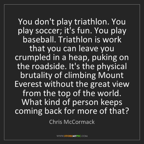 Chris McCormack: You don't play triathlon. You play soccer; it's fun....