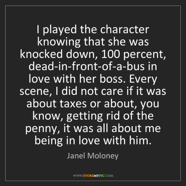 Janel Moloney: I played the character knowing that she was knocked down,...