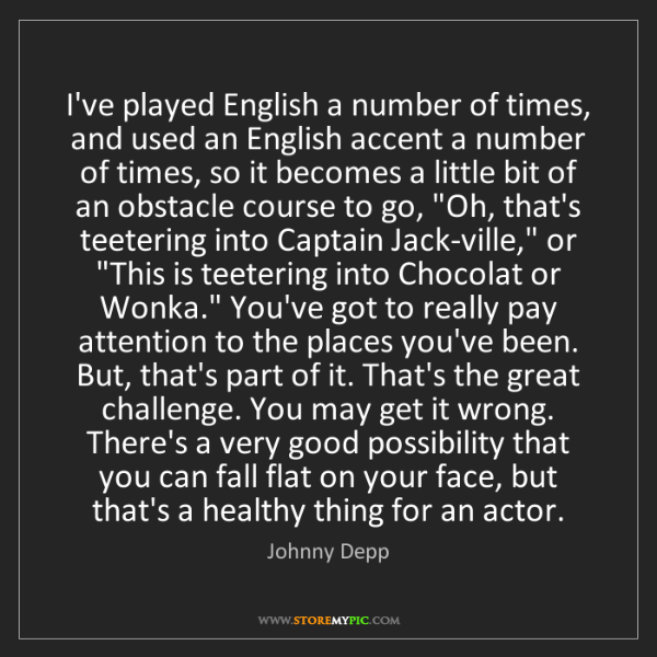 Johnny Depp: I've played English a number of times, and used an English...