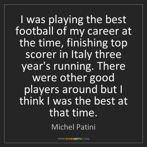 Michel Patini: I was playing the best football of my career at the time,...