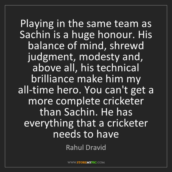 Rahul Dravid: Playing in the same team as Sachin is a huge honour....