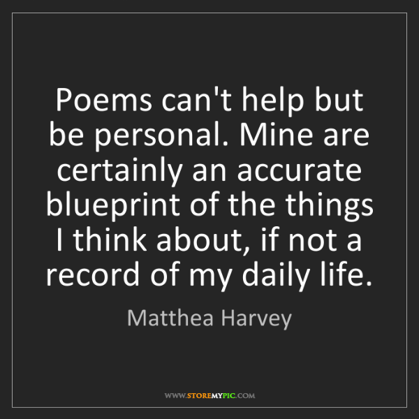 Matthea Harvey: Poems can't help but be personal. Mine are certainly...