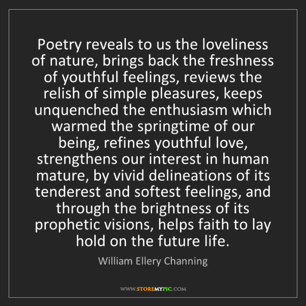 William Ellery Channing: Poetry reveals to us the loveliness of nature, brings...