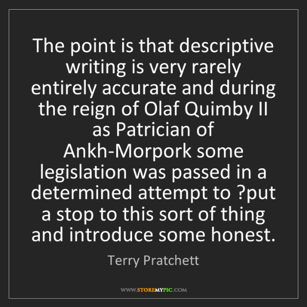 Terry Pratchett: The point is that descriptive writing is very rarely...